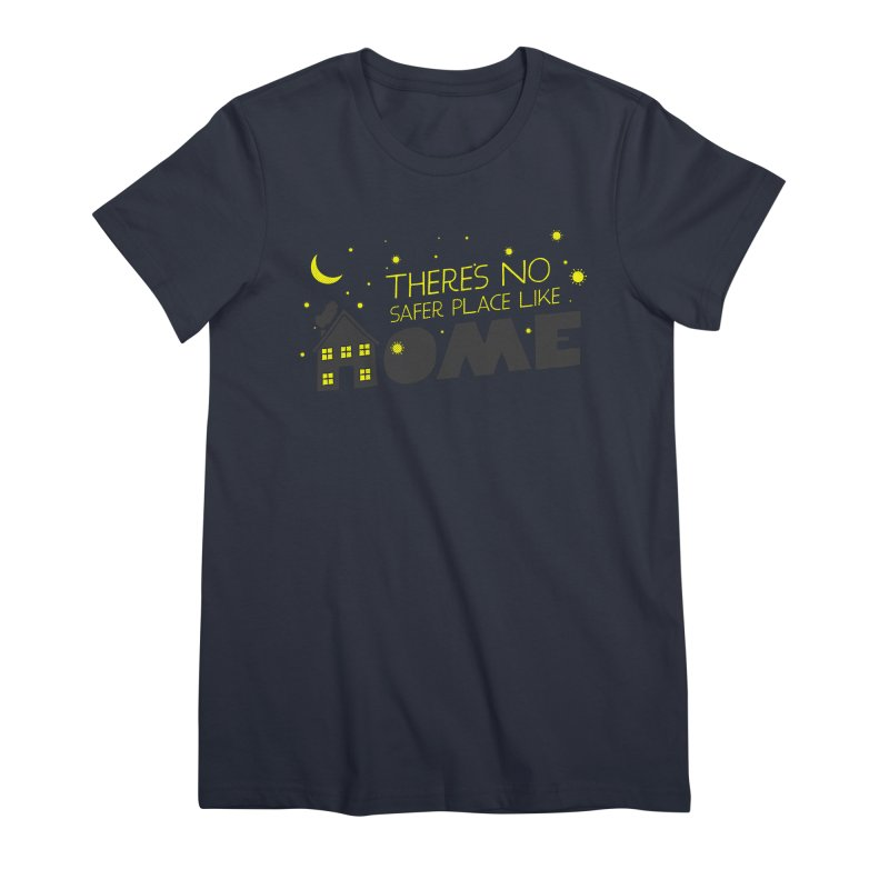 There's no safe place like HOME Women's Premium T-Shirt by Opippi