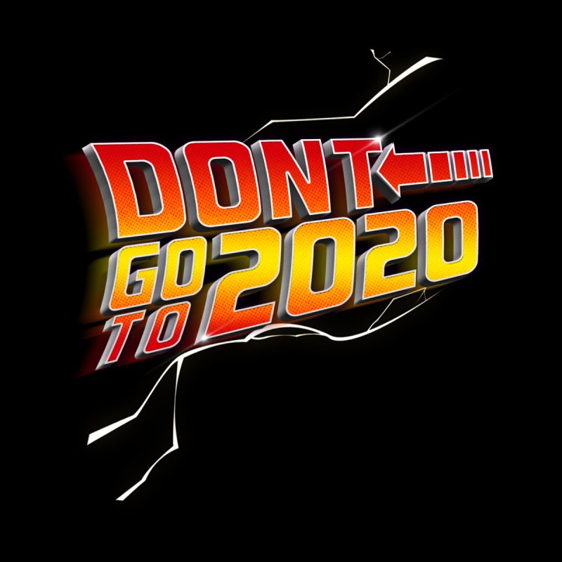 Don't go to 2020 Men's T-Shirt by Opippi