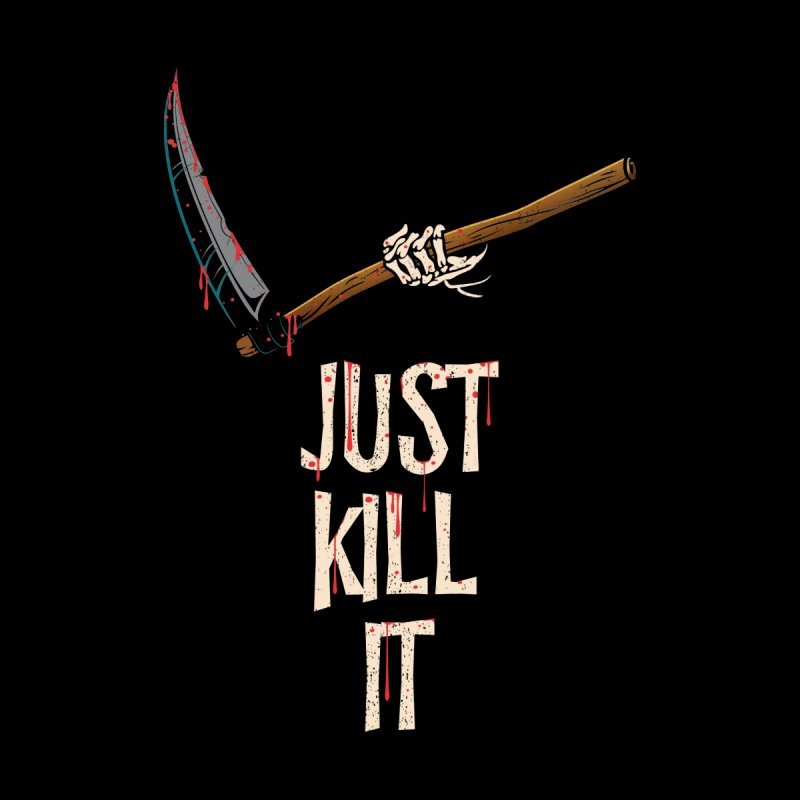 Just Kill it Women's T-Shirt by Opippi
