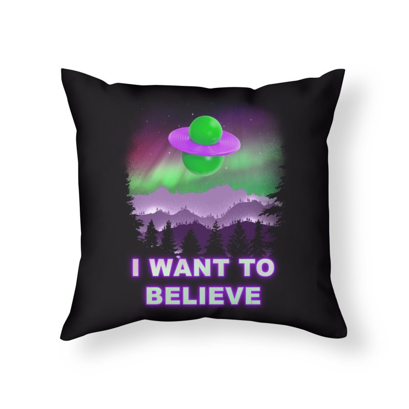 I Want to Believe Home Throw Pillow by Opippi