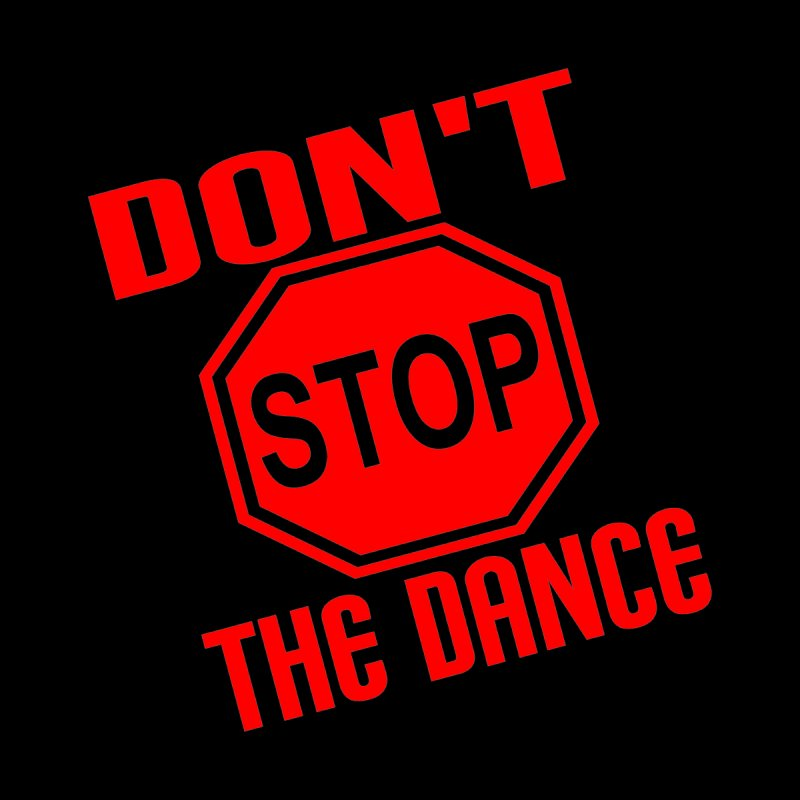 DON'T STOP THE DANCE! by THE ORANGE ZEROMAX STREET COUTURE
