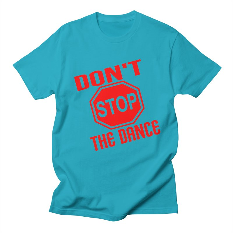 DON'T STOP THE DANCE! Men's T-Shirt by THE ORANGE ZEROMAX STREET COUTURE