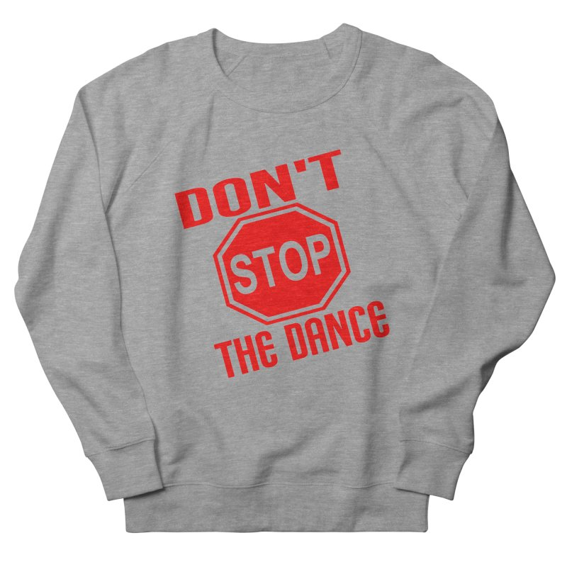 DON'T STOP THE DANCE! Women's Sweatshirt by THE ORANGE ZEROMAX STREET COUTURE