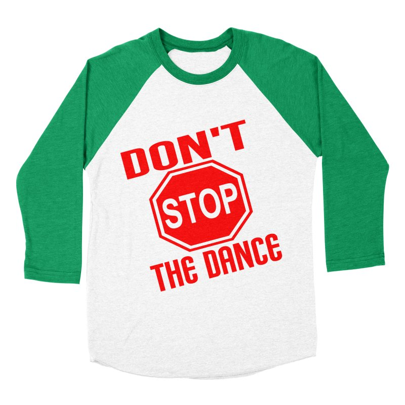 DON'T STOP THE DANCE! Women's Baseball Triblend T-Shirt by THE ORANGE ZEROMAX STREET COUTURE