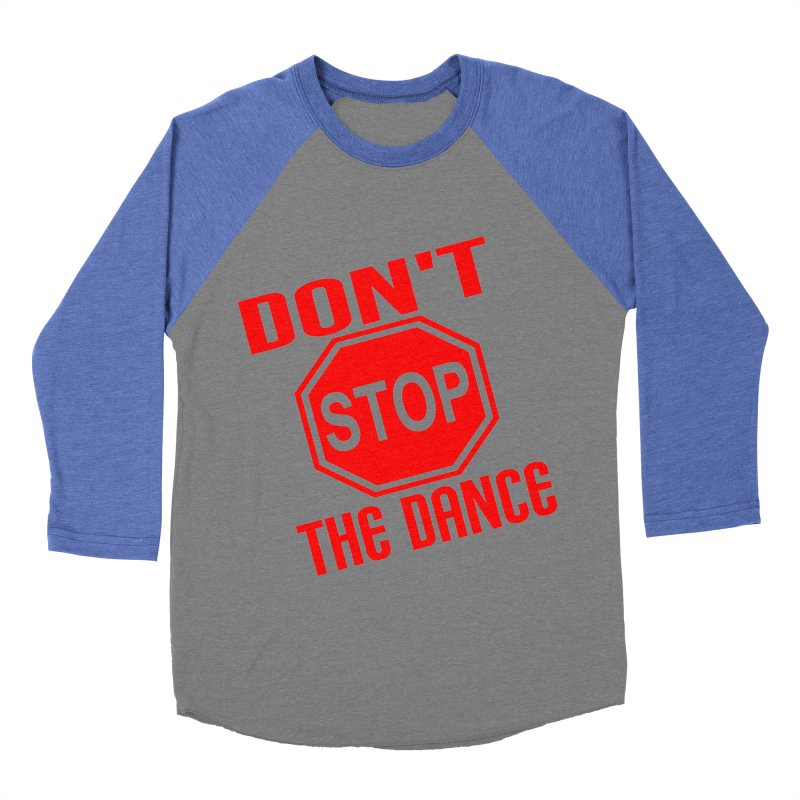 DON'T STOP THE DANCE! Men's Baseball Triblend T-Shirt by THE ORANGE ZEROMAX STREET COUTURE
