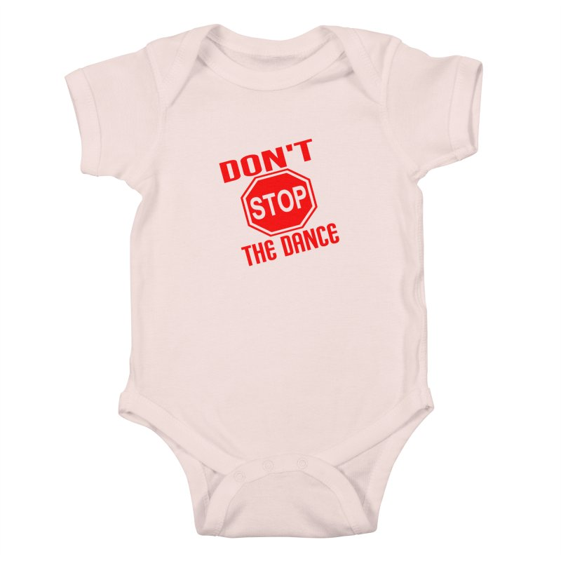 DON'T STOP THE DANCE! Kids Baby Bodysuit by THE ORANGE ZEROMAX STREET COUTURE