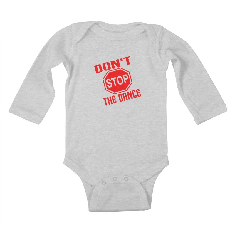 DON'T STOP THE DANCE! Kids Baby Longsleeve Bodysuit by THE ORANGE ZEROMAX STREET COUTURE