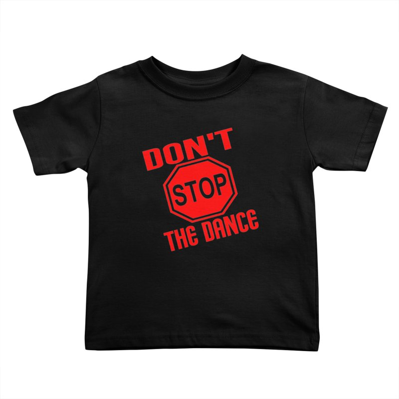 DON'T STOP THE DANCE! Kids Toddler T-Shirt by THE ORANGE ZEROMAX STREET COUTURE