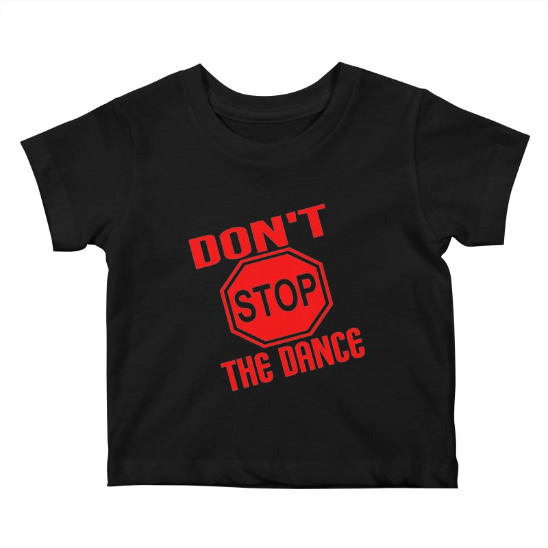 DON'T STOP THE DANCE! Kids Baby T-Shirt by THE ORANGE ZEROMAX STREET COUTURE