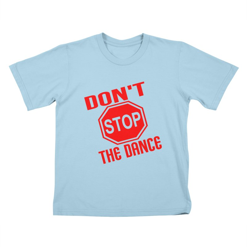 DON'T STOP THE DANCE! Kids T-Shirt by THE ORANGE ZEROMAX STREET COUTURE