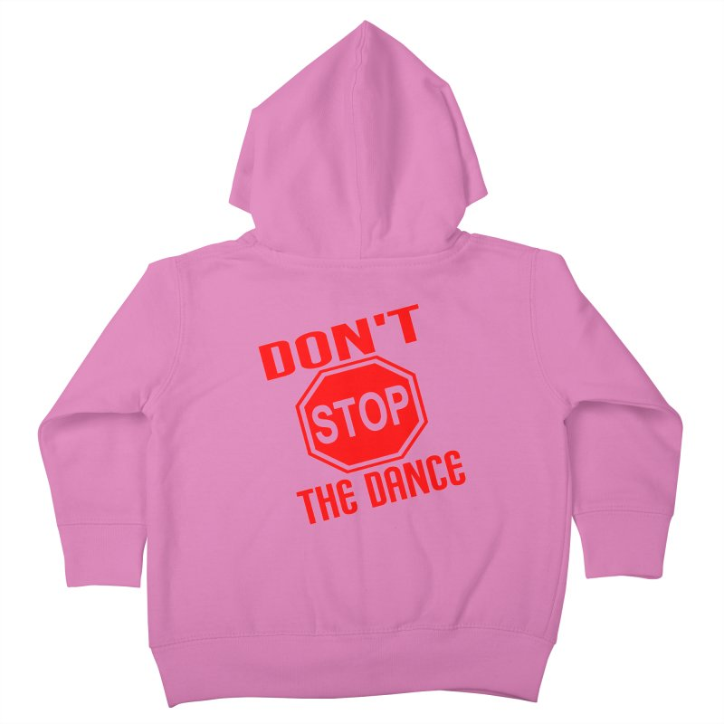 DON'T STOP THE DANCE! Kids Toddler Zip-Up Hoody by THE ORANGE ZEROMAX STREET COUTURE