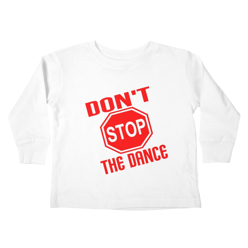 DON'T STOP THE DANCE! Kids Toddler Longsleeve T-Shirt by THE ORANGE ZEROMAX STREET COUTURE