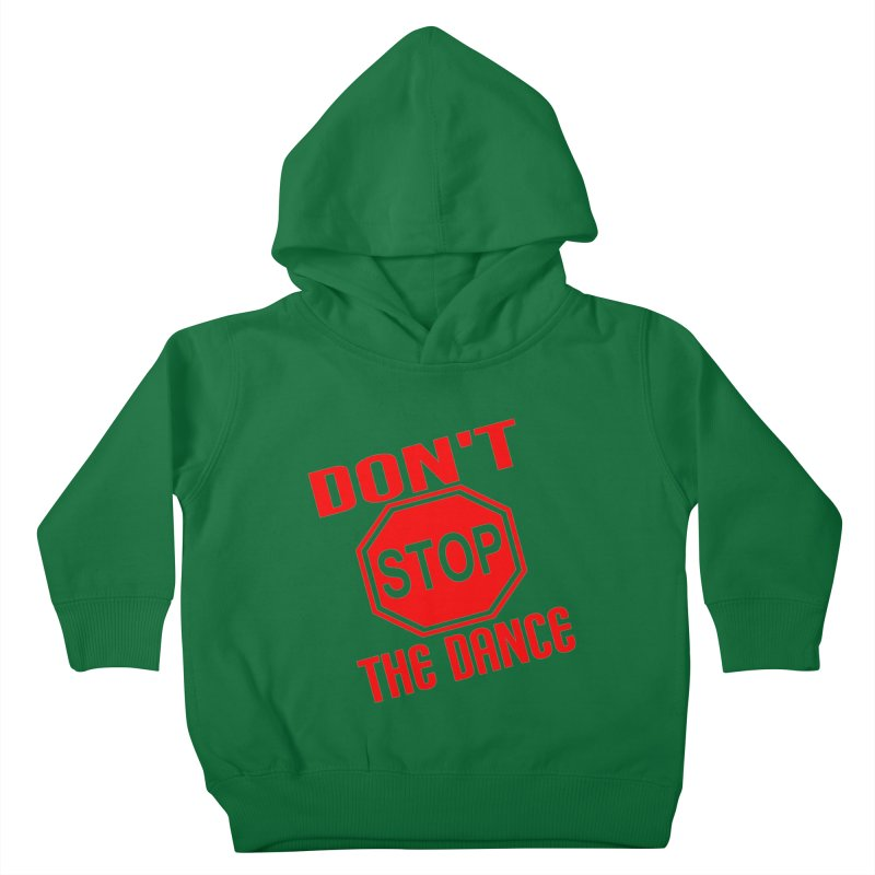 DON'T STOP THE DANCE! Kids Toddler Pullover Hoody by THE ORANGE ZEROMAX STREET COUTURE