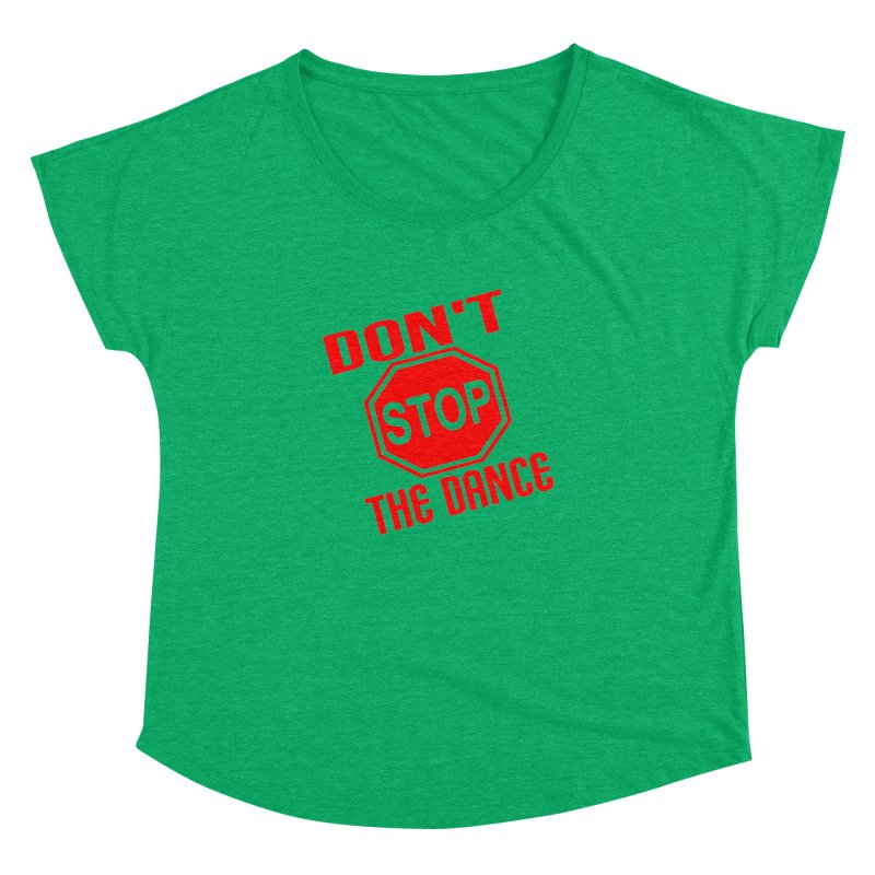 DON'T STOP THE DANCE! Women's Dolman by THE ORANGE ZEROMAX STREET COUTURE