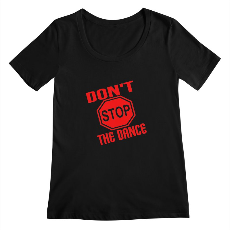 DON'T STOP THE DANCE! Women's Scoopneck by THE ORANGE ZEROMAX STREET COUTURE