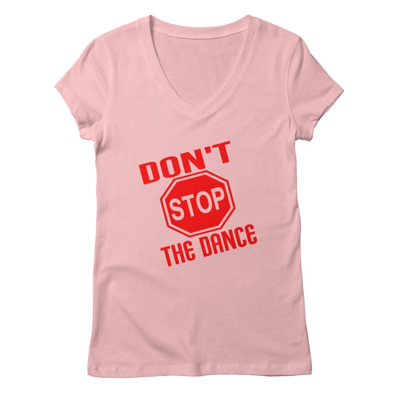 DON'T STOP THE DANCE! Women's V-Neck by THE ORANGE ZEROMAX STREET COUTURE