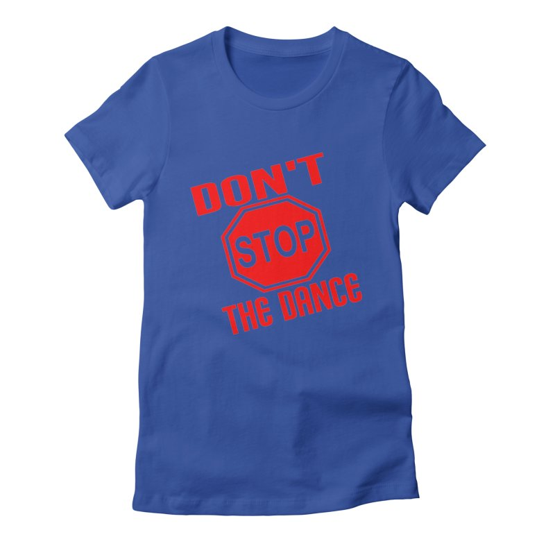 DON'T STOP THE DANCE! Women's Fitted T-Shirt by THE ORANGE ZEROMAX STREET COUTURE