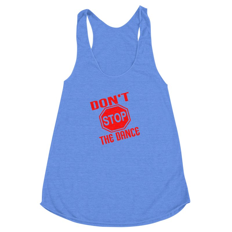 DON'T STOP THE DANCE! Women's Racerback Triblend Tank by THE ORANGE ZEROMAX STREET COUTURE