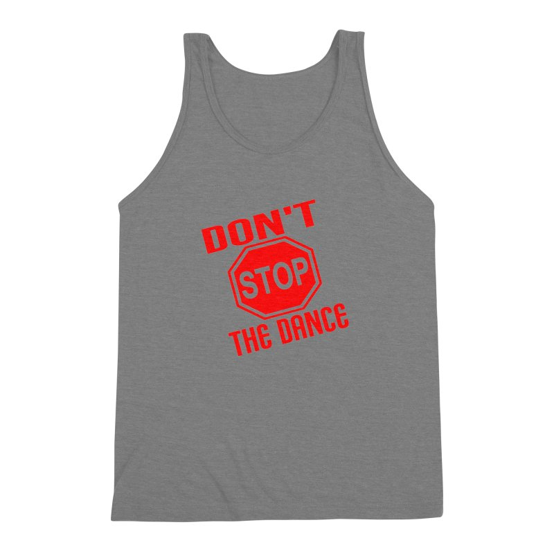 DON'T STOP THE DANCE! Men's Triblend Tank by THE ORANGE ZEROMAX STREET COUTURE