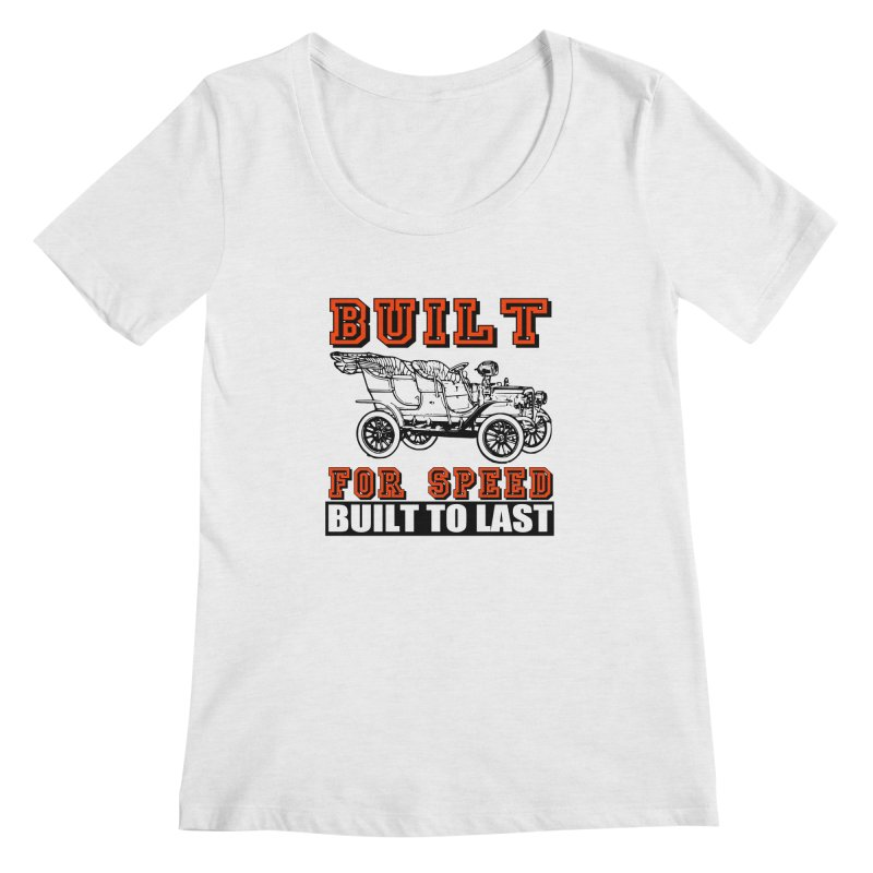 BUILT FOR SPEED-778 Women's Scoopneck by THE ORANGE ZEROMAX STREET COUTURE