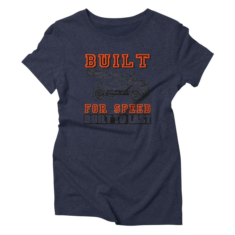 BUILT FOR SPEED-778 Women's Triblend T-Shirt by THE ORANGE ZEROMAX STREET COUTURE
