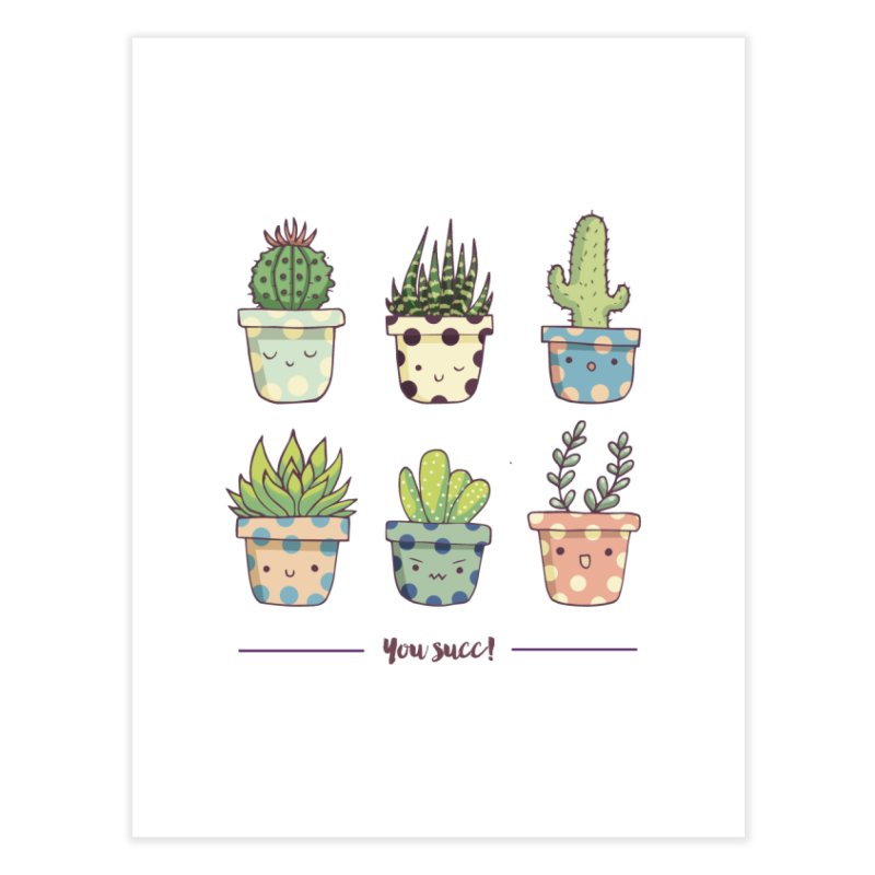 You succ! Cute succulents Home Fine Art Print by Origami Studio