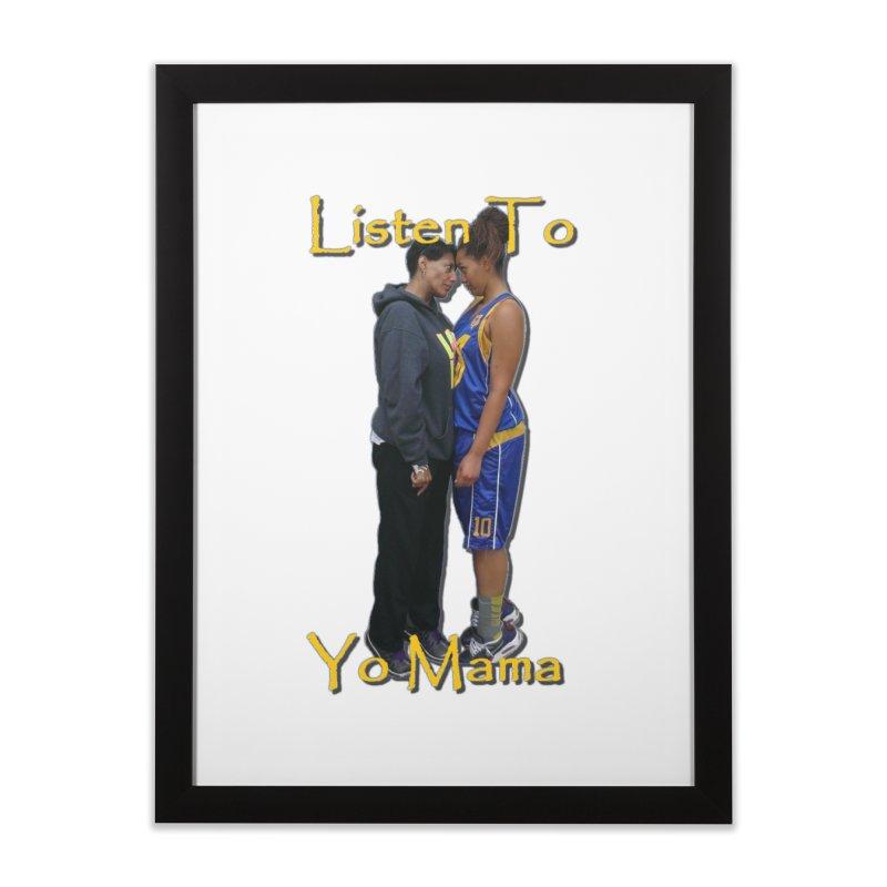Listen to Yo Mama Home Framed Fine Art Print by Orinda Magic Spirit Gear