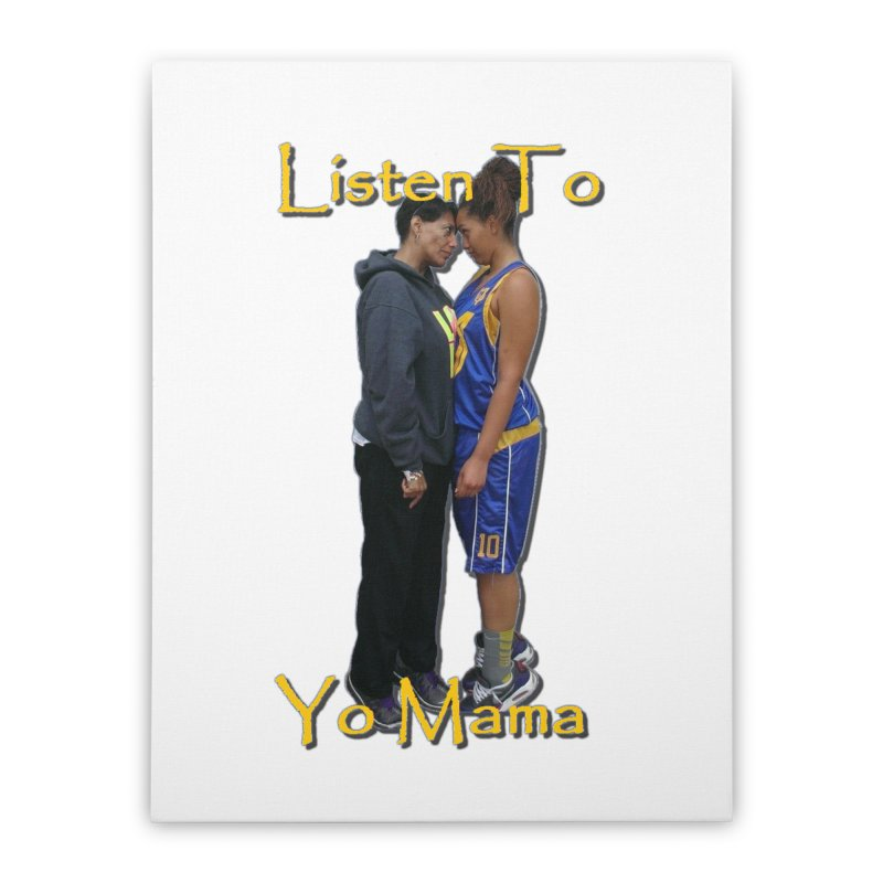 Listen to Yo Mama Home Stretched Canvas by Orinda Magic Spirit Gear