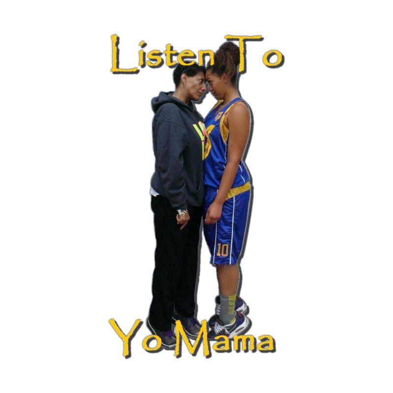 Listen to Yo Mama Home Fine Art Print by Orinda Magic Spirit Gear