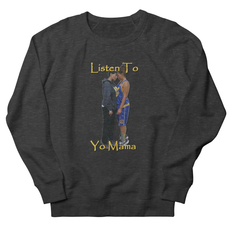 Listen to Yo Mama Women's French Terry Sweatshirt by Orinda Magic Spirit Gear