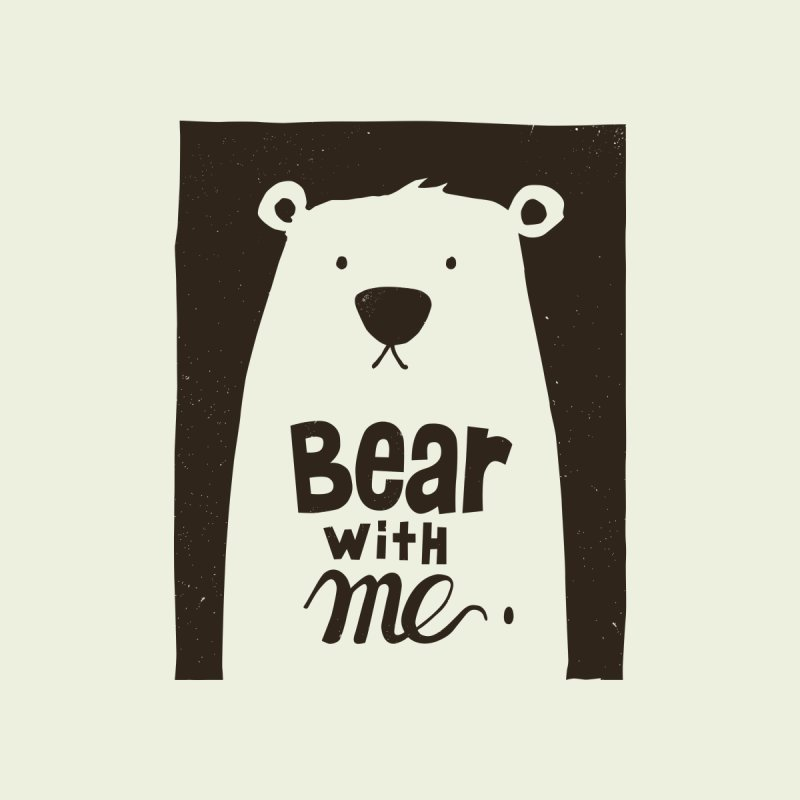 Bear With Me by osinnowo's Artist Shop