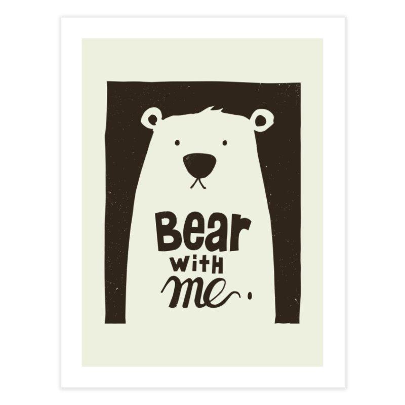 Bear With Me Home Fine Art Print by osinnowo's Artist Shop