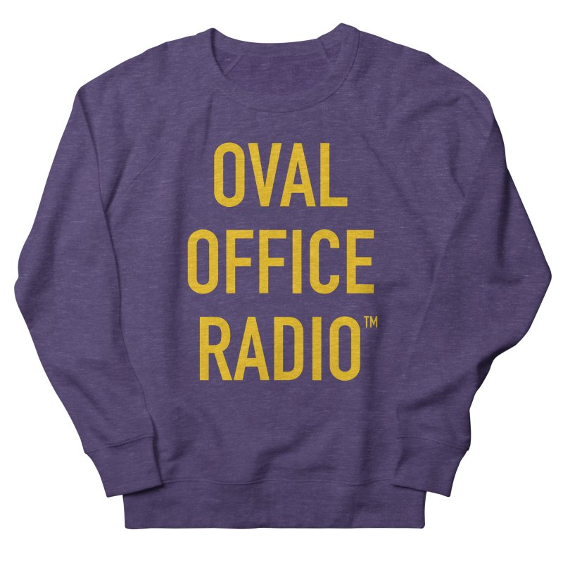 Oval Office Radio Women's French Terry Sweatshirt by Oval Office Radio