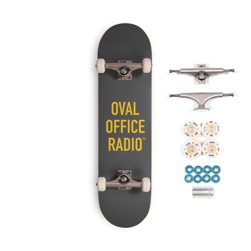 Oval Office Radio Accessories Complete - Premium Skateboard by Oval Office Radio