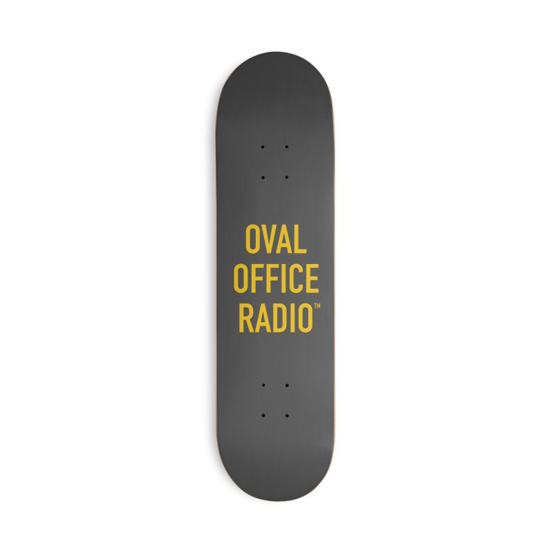 Oval Office Radio Accessories Deck Only Skateboard by Oval Office Radio