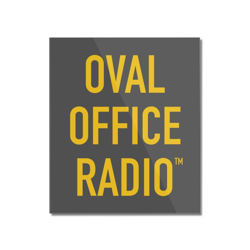 Oval Office Radio Home Mounted Acrylic Print by Oval Office Radio
