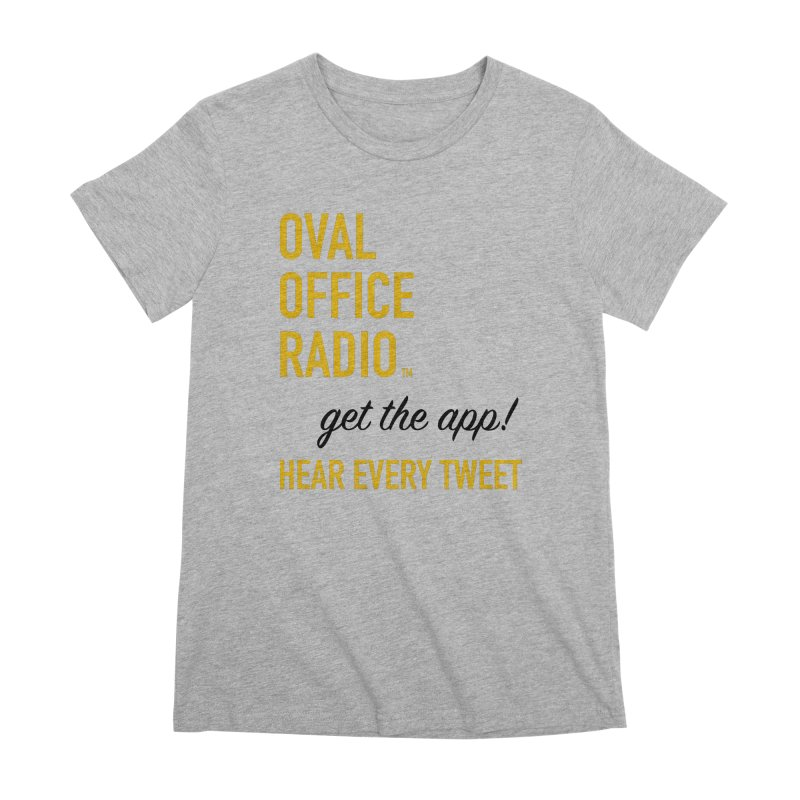 New design incorporating suggestions Women's Premium T-Shirt by Oval Office Radio