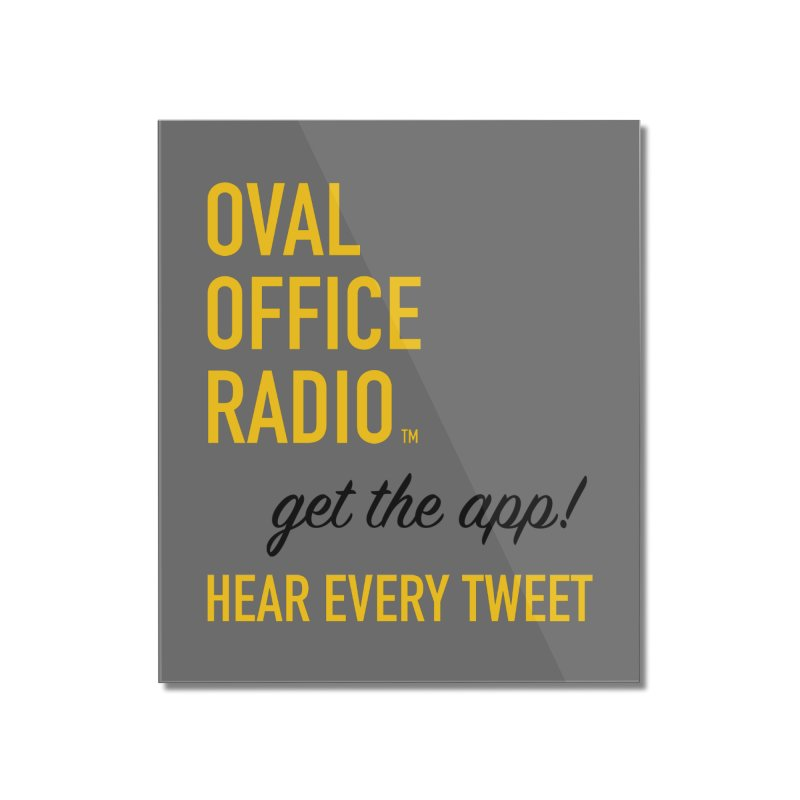New design incorporating suggestions Home Mounted Acrylic Print by Oval Office Radio