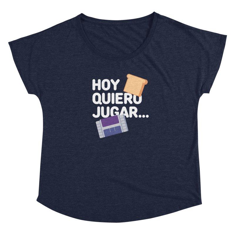 Hoy Quiero Jugar... Women's Dolman Scoop Neck by El Esquiladero