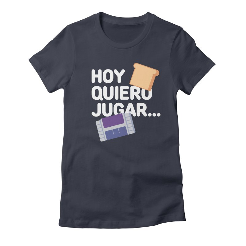 Hoy Quiero Jugar... Women's Fitted T-Shirt by El Esquiladero