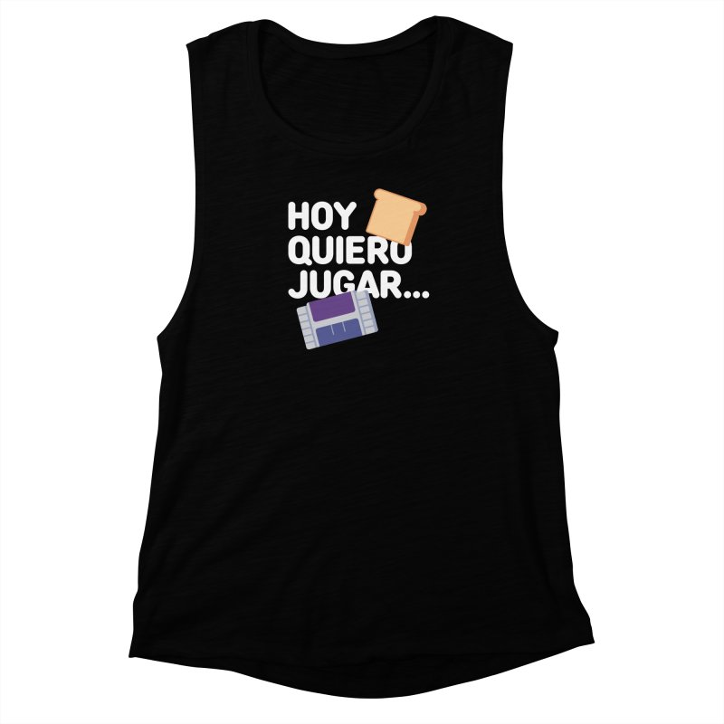 Hoy Quiero Jugar... Women's Muscle Tank by El Esquiladero