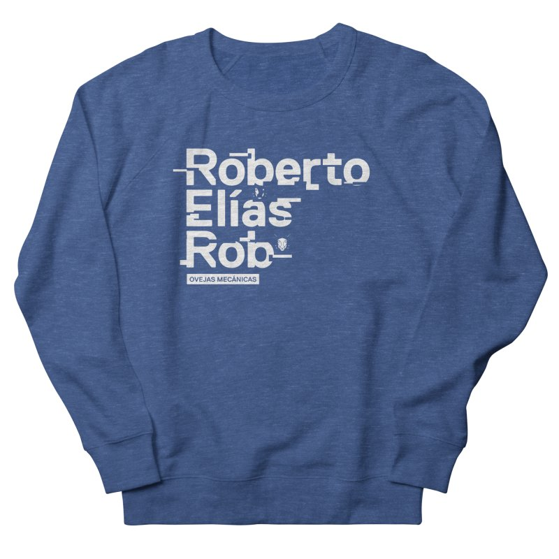 Roberto / Elías / Rob Women's French Terry Sweatshirt by El Esquiladero