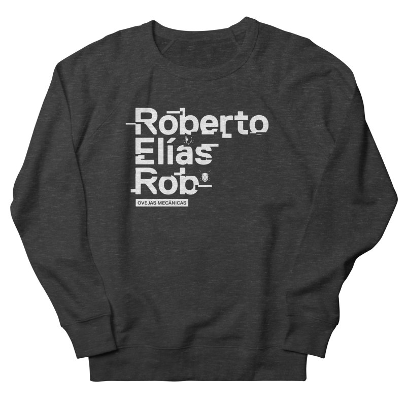 Roberto / Elías / Rob Men's French Terry Sweatshirt by El Esquiladero