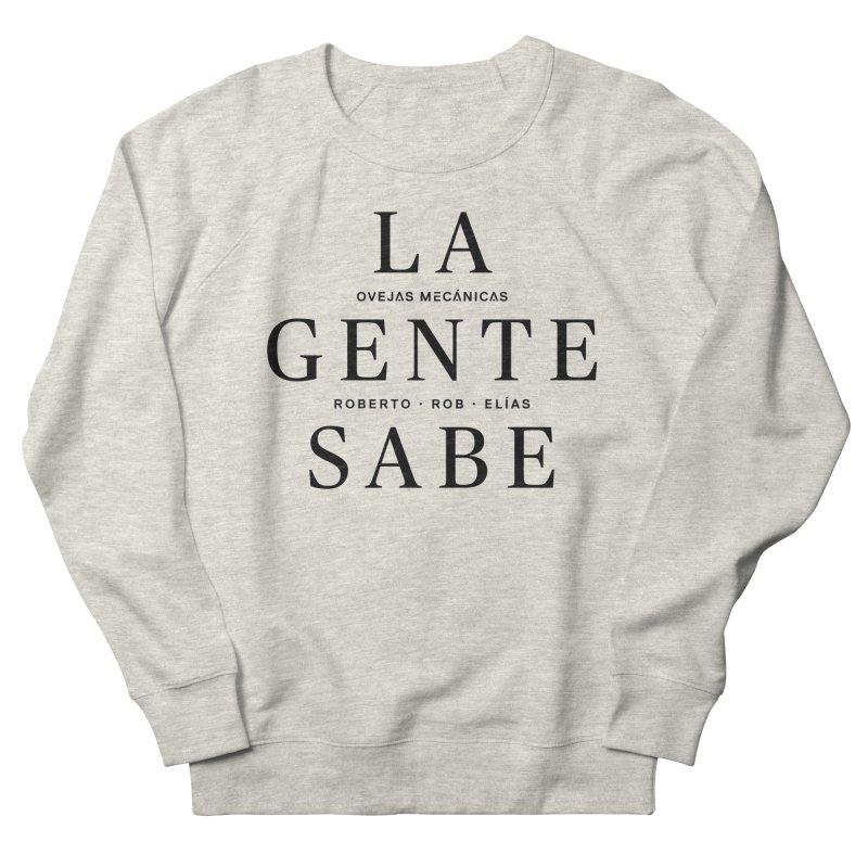 La Gente Sabe... Men's Sweatshirt by El Esquiladero