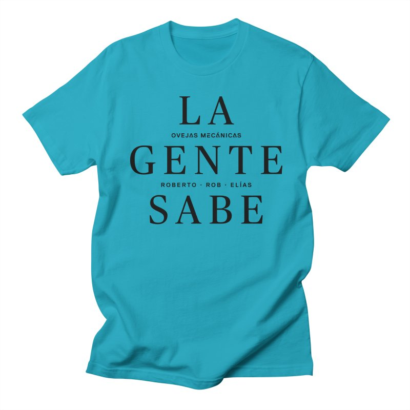 La Gente Sabe... Women's Regular Unisex T-Shirt by El Esquiladero