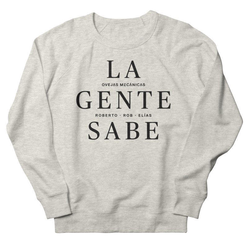La Gente Sabe... Women's French Terry Sweatshirt by El Esquiladero