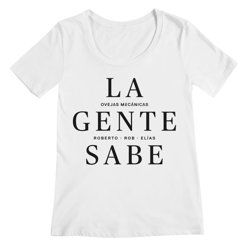 La Gente Sabe... Women's Regular Scoop Neck by El Esquiladero