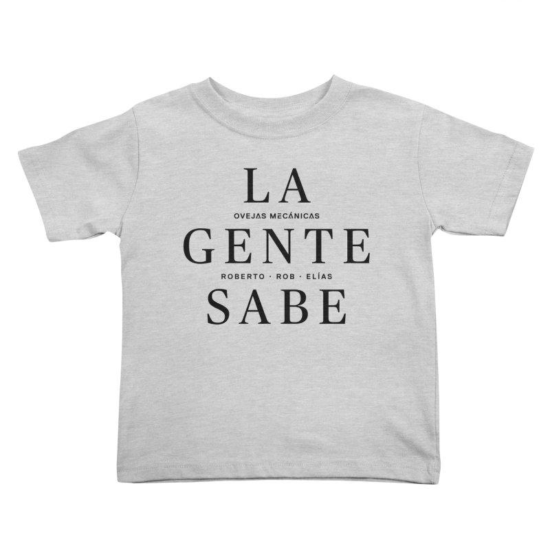 La Gente Sabe... Kids Toddler T-Shirt by El Esquiladero