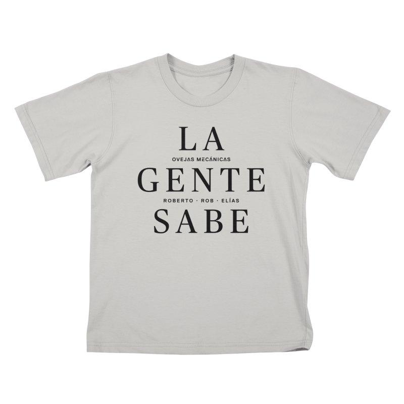 La Gente Sabe... Kids T-Shirt by El Esquiladero