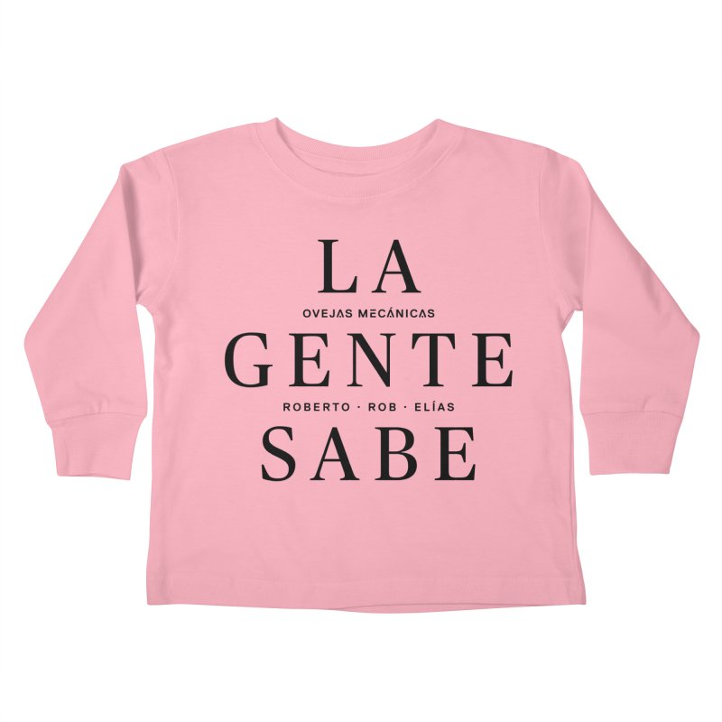 La Gente Sabe... Kids Toddler Longsleeve T-Shirt by El Esquiladero